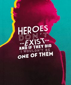 Don't make people into heroes.