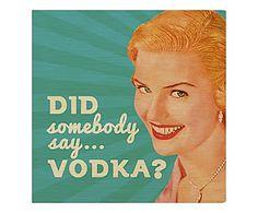 Placa Decorativa Did Somebody Say Vodka? - 30X30cm