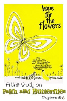 a free unit study on the book, Hope for the flowers, including a study of faith and butterflies