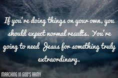 You need Jesus to do the extraordinary!