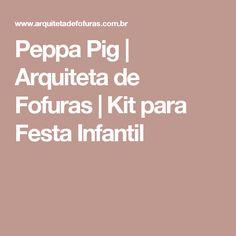 Peppa Pig | Arquiteta de Fofuras | Kit para Festa Infantil