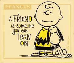 A Friend is someone you can lean on. Charlie Brown and Snoopy.