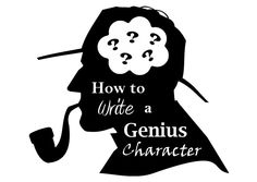 How to Write a Genius Character (Want to know how to write a character like the great Sherlock Holmes? Read this post!)