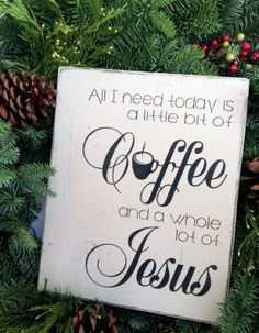 All I Need Today Is A Little Bit of Coffee by HaileyJasmineDesigns, $35.00