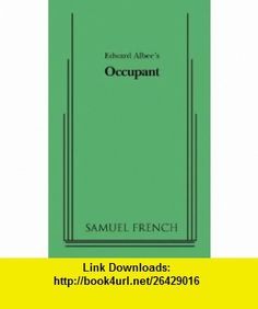 Occupant (Samuel French Acting Edition) (9780573663802) Edward Albee , ISBN-10: 0573663807  , ISBN-13: 978-0573663802 ,  , tutorials , pdf , ebook , torrent , downloads , rapidshare , filesonic , hotfile , megaupload , fileserve
