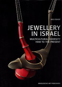 Jewellery in Israel: Multicultural Diversity 1948 to the Present - by Iris Fishof - Stuttgart: Arnoldsche Art Publishers, 2013 - 224 pages, 22 x 29 cm, 340 illustrations in colour and b/w. Hardback with dust jacket ISBN/ISSN: 978-3-89790-396-8 Price: from 39.80 €
