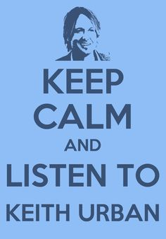 Keep Calm and Listen to Keith Urban! I Love Music, Kinds Of Music, Music Is Life, Country Music Singers, Country Artists, Keith Urban Lyrics, Fit Over 40, Great Words, Country Boys