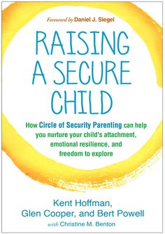 Raising a Secure Child: How Circle of Security Parenting Can Help You Nurture Your Child's Attachment, Emotional Resilience and Freedom to Explore by Kent Hoffman, Glen Cooper, Bert Powell & Christine M. Parenting Styles, Parenting Books, Kids And Parenting, Parenting Tips, Parenting Classes, Parenting Quotes, Circle Of Security, Safety And Security, Security Systems
