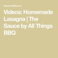 Videos: Homemade Lasagna | The Sauce by All Things BBQ