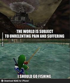 """The Legend of Zelda: Ocarina of Time, Link / """"The world is subject to unrelenting pain and suffering...I should go fishing."""""""