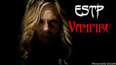 (Maenad subtype/Valkyrie) Vampires, much like ESTPs, are very fast and cunning. They are intelligent beings, who live very much in the physical world. Both Vampires and ESTPs enjoy the physical pleasures that the world has to offer and are very good at getting what they want. Vampires can be very manipulative in their quest to get what they desire and have a way of luring people in.