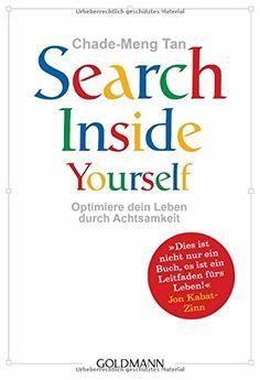 Search Inside Yourself: Optimiere dein Leben durch Achtsamkeit: Amazon.de: Chade-Meng Tan, Andrea Panster: Bücher