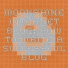 Moonshine Internet blog: How To Write A Successful Blog Blog Writing, Search Engine, Success, Internet, Learning, Study, Teaching, Studying, Education