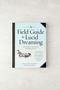 A Field Guide To Lucid Dreaming: Mastering The Art Of Oneironautics By Dylan Tuccillo , Jared Zeizel & Thomas Peisel