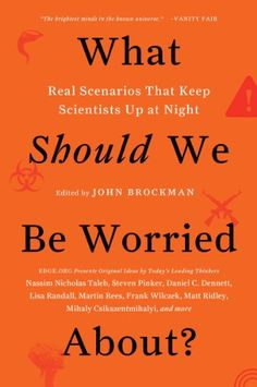 What Should We Be Worried About?: Real Scenarios That Keep Scientists Up at Night (Edge Question Series) eBook: John Brockman: Amazon.es: Tienda Kindle