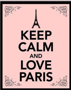 Keep Calm...❥ lllllllloooooooooooooovvvvvvvvvveeeeeeeeeee PARIS