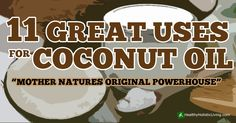Uses for Coconut Oil - Mother Nature's Original Powerhouse. I'm not sure about all of these ideas, but some sound true?
