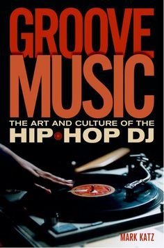 Mark Katz, 'Groove Music: The Art and Culture of the Hip Hop DJ'