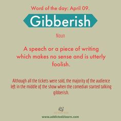 Gibberish: A speech or a piece of writing which makes no sense and is utterly foolish. Good Vocabulary Words, Improve Vocabulary, Vocabulary Builder, Advanced English Vocabulary, Learn English Grammar, Learn English Words, English Phrases, English Idioms, English Language Learning
