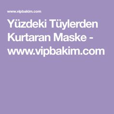 Yüzdeki Tüylerden Kurtaran Maske - www.vipbakim.com Hair Beauty, Walk The Line, Wisdom, Inspiration, Amigurumi, Bag, Facial Hair, Masks, Biblical Inspiration