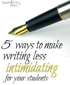 5 ways to make writing less intimidating for your students - Teach 4 the Heart