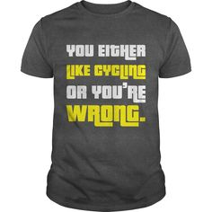 You Either Like Cycling Or You Are Wrong T-Shirts, Hoodies. Get It Now ==► https://www.sunfrog.com/Fitness/You-Either-Like-Cycling-Or-You-Are-Wrong-Dark-Grey-Guys.html?id=41382