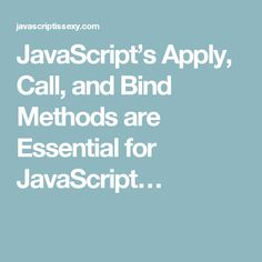 JavaScript's Apply, Call, and Bind Methods are Essential for JavaScript…