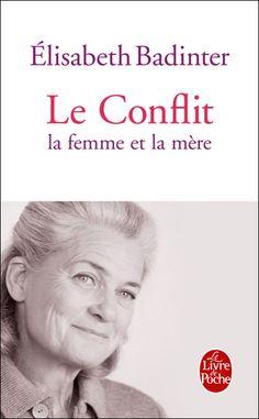 Elisabeth Badinter - Le conflit - La femme et la mère