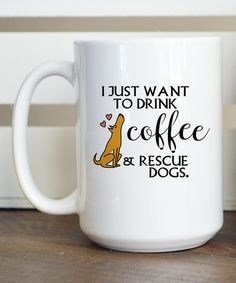 Loving this 'I Just Want to Drink Coffee & Rescue Dogs' Mug on #zulily! #zulilyfinds