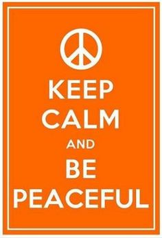 Keep calm and be peaceful