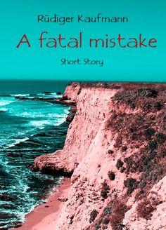English ebook - read online free - http://www.bookrix.de/_title-de-ruediger-kaufmann-a-fatal-mistake