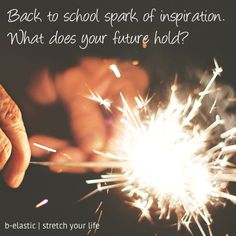 Find the spark to ignite your future vision with this #backtoschool exercise.  http://www.b-elastic.com/2014/09/back-to-school-spark-of-inspiration/  #lifechanger #careerchanger