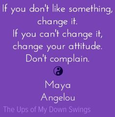 Maya Angelou change quote via www.Facebook.com/TheUpsofMyDownSwings