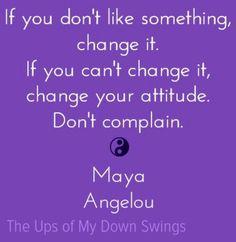 Maya Angelou change quote via www.Facebook.com/TheUpsofMyDownSwings