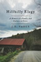 Hillbilly elegy : a memoir of a family and culture in crisis / J.D. Vance.  Shares the story of the author's family and upbringing, describing how they moved from poverty to an upwardly mobile clan that included the author, a Yale Law School graduate, while navigating the demands of middle class life and the collective demons of the past.
