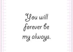 You, forever, and always. Not words many people get to count on anymore!!