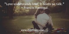 """Love understands love; it needs no talk."" ~ Francis Havergal  #Quote #Love #LoveQuotes #Marriage #Wedding #Relationships #Datelivery #DateNight #datenite #Couples #Husband #newlyweds #relationshipgoals #Wife #wifequotes #husbandquotes #relationshipquotes #marriagequotes #MarriageMonday"