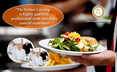 The Perfect catering a highly qualified professional team and many years of experience...