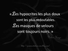 Victor Hugo«Les hypocrites les plus doux sont les plus redoutables. Les masques de velours sont toujours noirs. » Victor Hugo