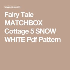Fairy Tale MATCHBOX Cottage 5 SNOW WHITE Pdf Pattern