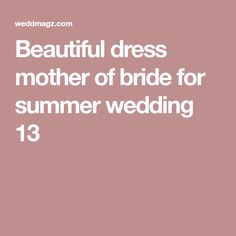 Beautiful dress mother of bride for summer wedding 13