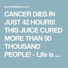 CANCER DIES IN JUST 42 HOURS! THIS JUICE CURED MORE THAN 50 THOUSAND PEOPLE! - Life is Good