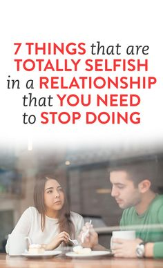 7 Things That Are Totally Selfish In A Relationship That You Need to Stop Doing  .ambasssador