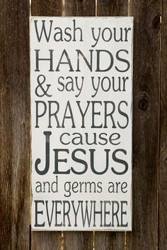 NEW - Wash Your Hands and Say Your Prayers Cause Jesus and Germs are Everywhere - Typography Art Sign - Distressed
