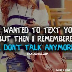 I wanted to text you but then I remembered we don't talk anymore. Relationship Hurt, Distance Relationship Quotes, Cute Quotes, Best Quotes, Funny Quotes, Favorite Quotes, Awesome Quotes, Daily Quotes, Missing You Poems