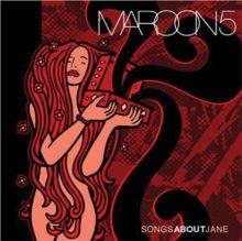 Songs About Jane - Studio Album by Maroon 5.  Released June 25, 2002.