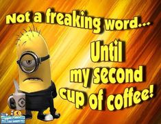 Not a word quotes quote coffee morning funny quotes humor minion coffee quotes.....lol..