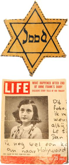 "TOP: 1942 yellow star labeled ""Jood"" (Jew)  -  BOTTOM: Life Magazine was the first to print the story of Anne Frank — the image and writing on the cover is from Anne Frank's diary and says, ""This is the photo I want to use when I go to Hollywood""."