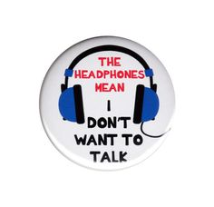 The Headphones Mean I Don t Want To Talk Pinback Button Badge Pin 44mm Attitude