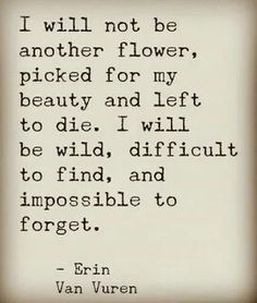 wild flower Wild Flower Quotes, Wild Quotes, Sweet Quotes, Sweet Sayings, Flower Captions For Instagram, Flower Poem, Growing Quotes, Bloom And Wild, Philosophical Quotes